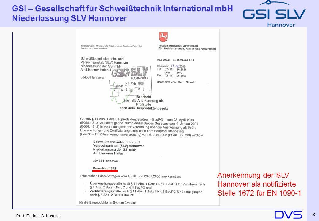 Prof. Dr.-Ing. G. Kuscher GSI – Gesellschaft für Schweißtechnik International mbH Niederlassung SLV Hannover 18 Anerkennung der SLV Hannover als notif