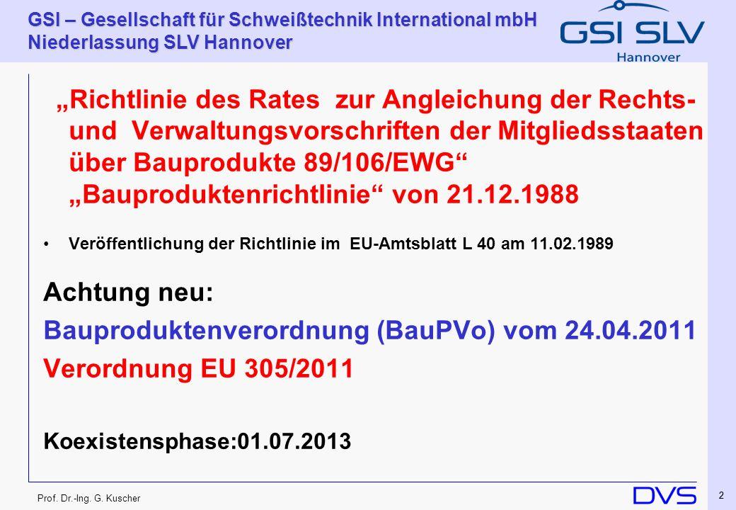 Prof. Dr.-Ing. G. Kuscher GSI – Gesellschaft für Schweißtechnik International mbH Niederlassung SLV Hannover 22 Richtlinie des Rates zur Angleichung d