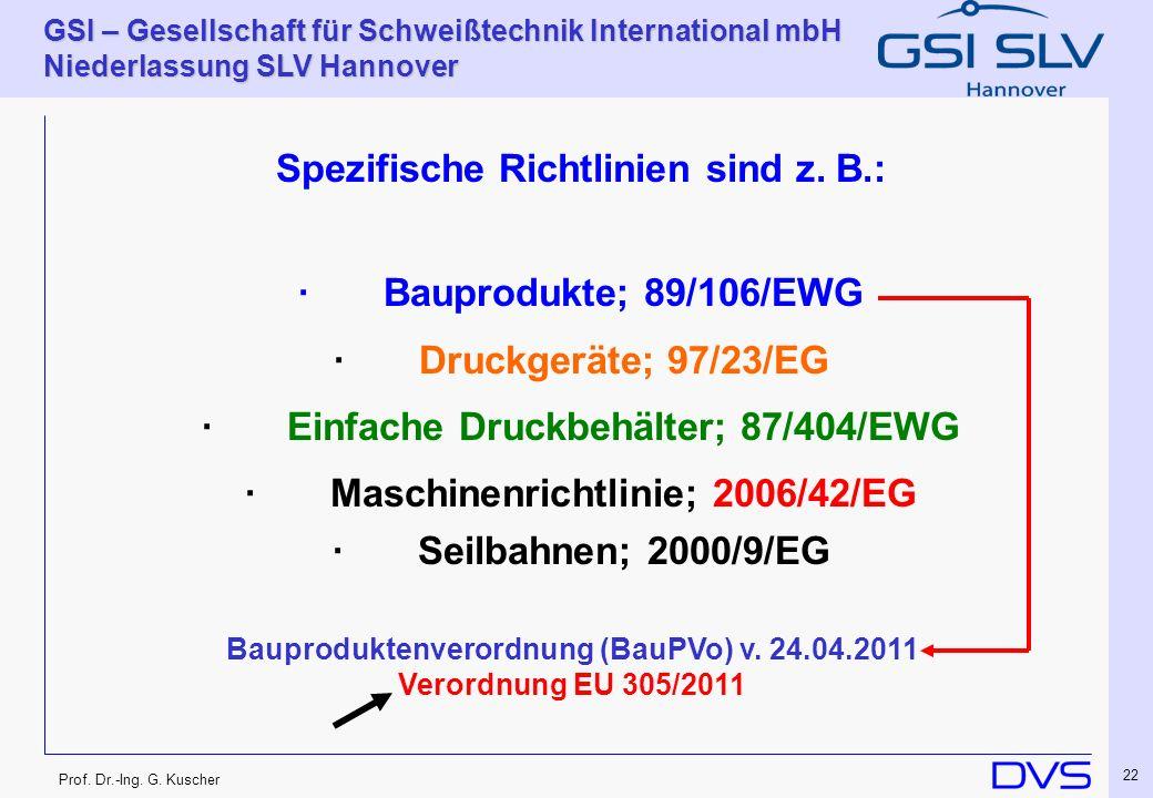 Prof. Dr.-Ing. G. Kuscher GSI – Gesellschaft für Schweißtechnik International mbH Niederlassung SLV Hannover 22 Spezifische Richtlinien sind z. B.: ·