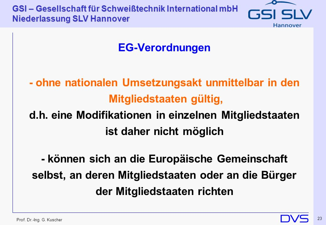 Prof. Dr.-Ing. G. Kuscher GSI – Gesellschaft für Schweißtechnik International mbH Niederlassung SLV Hannover 23 EG-Verordnungen - ohne nationalen Umse