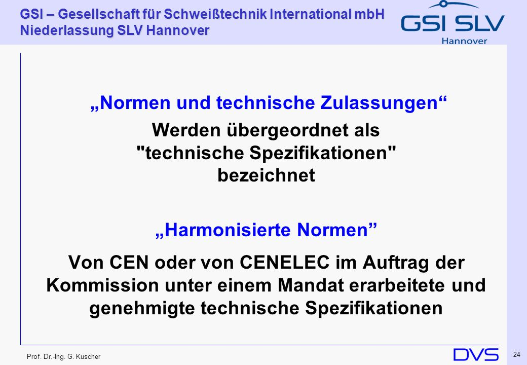 Prof. Dr.-Ing. G. Kuscher GSI – Gesellschaft für Schweißtechnik International mbH Niederlassung SLV Hannover 24 Normen und technische Zulassungen Werd