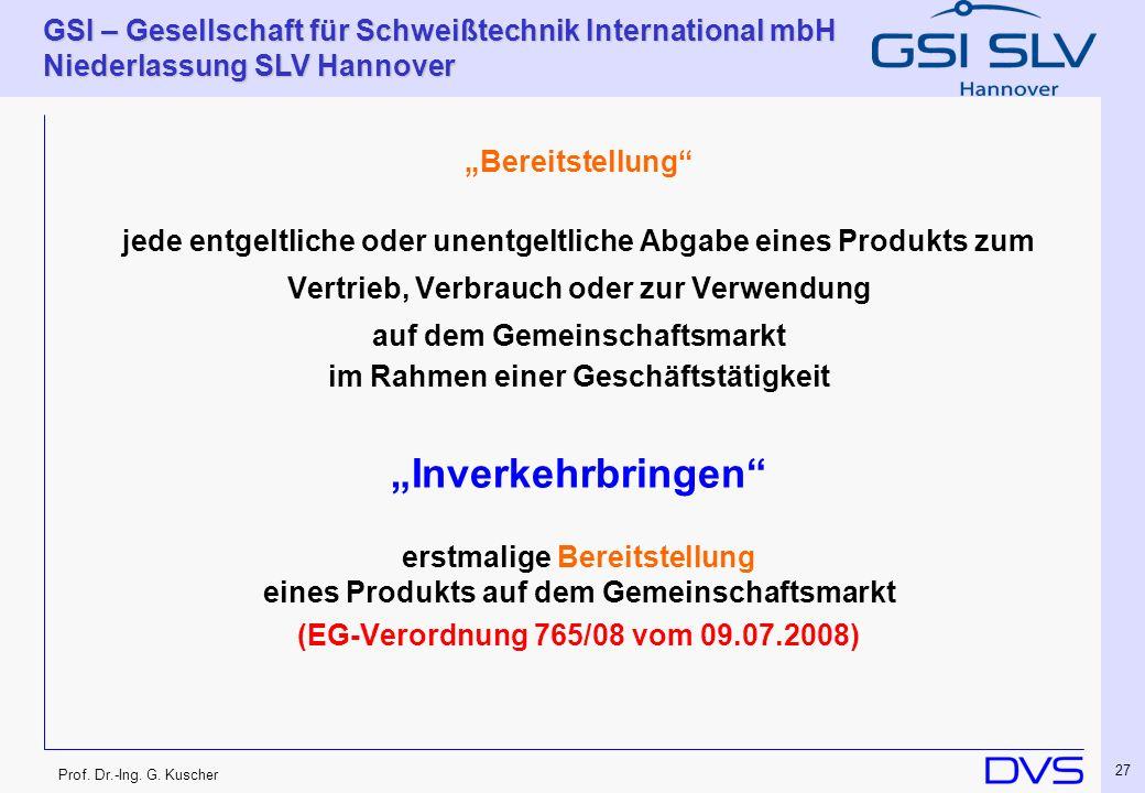 Prof. Dr.-Ing. G. Kuscher GSI – Gesellschaft für Schweißtechnik International mbH Niederlassung SLV Hannover 27 Bereitstellung jede entgeltliche oder