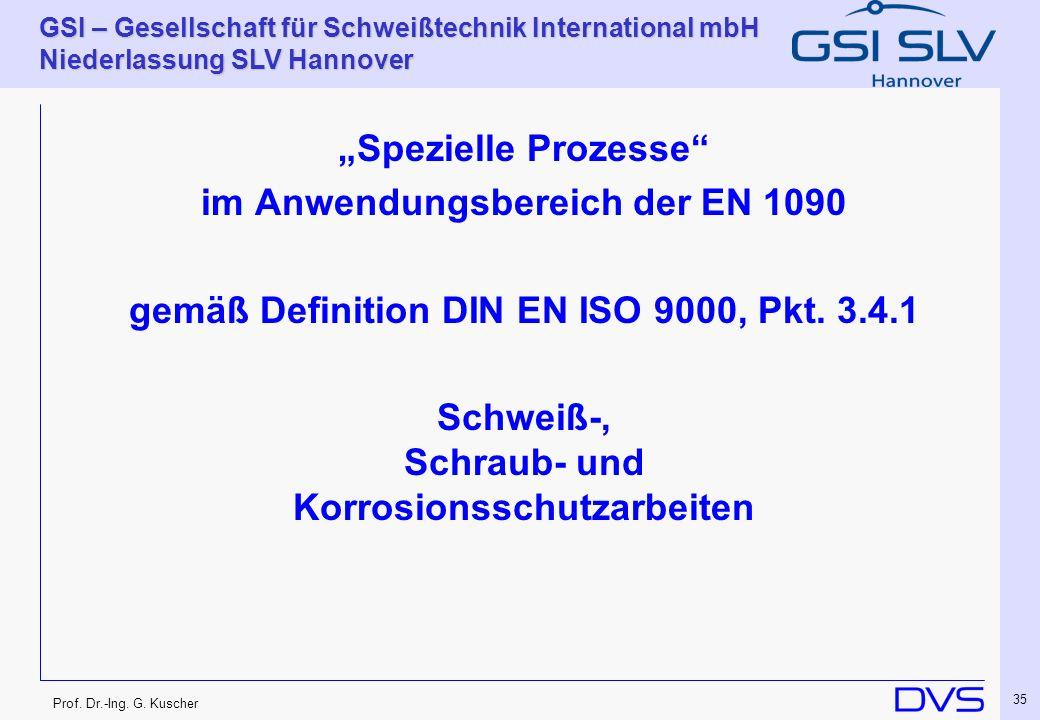 Prof. Dr.-Ing. G. Kuscher GSI – Gesellschaft für Schweißtechnik International mbH Niederlassung SLV Hannover 35 Spezielle Prozesse im Anwendungsbereic