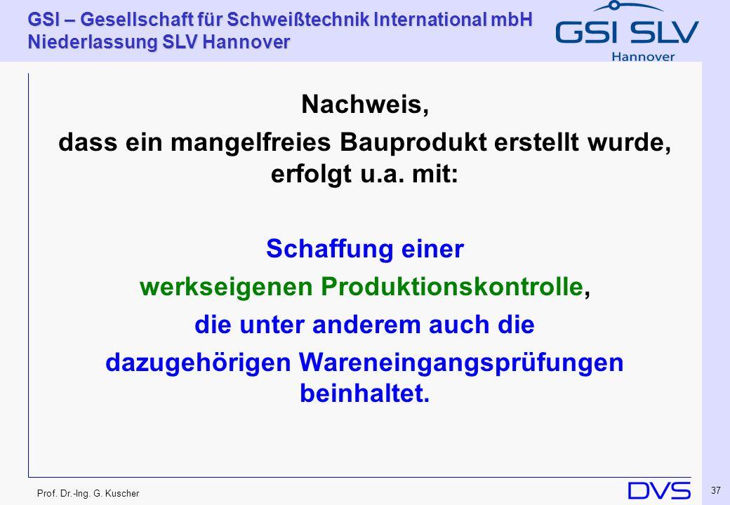 Prof. Dr.-Ing. G. Kuscher GSI – Gesellschaft für Schweißtechnik International mbH Niederlassung SLV Hannover 37 Nachweis, dass ein mangelfreies Baupro