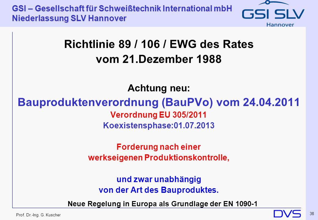Prof. Dr.-Ing. G. Kuscher GSI – Gesellschaft für Schweißtechnik International mbH Niederlassung SLV Hannover 38 Richtlinie 89 / 106 / EWG des Rates vo