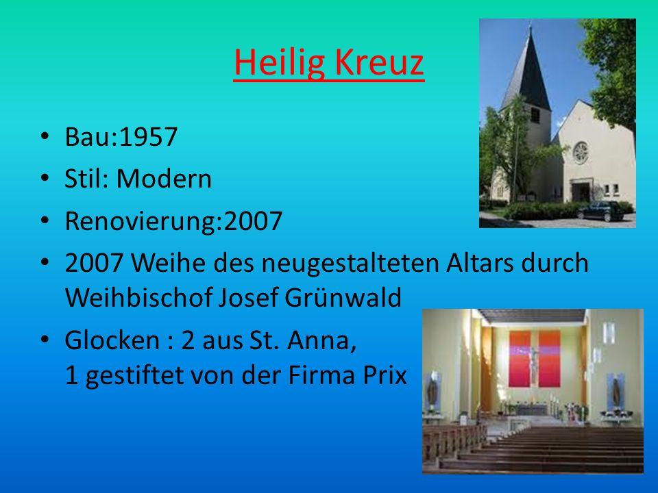 Heilig Kreuz Bau:1957 Stil: Modern Renovierung:2007 2007 Weihe des neugestalteten Altars durch Weihbischof Josef Grünwald Glocken : 2 aus St. Anna, 1