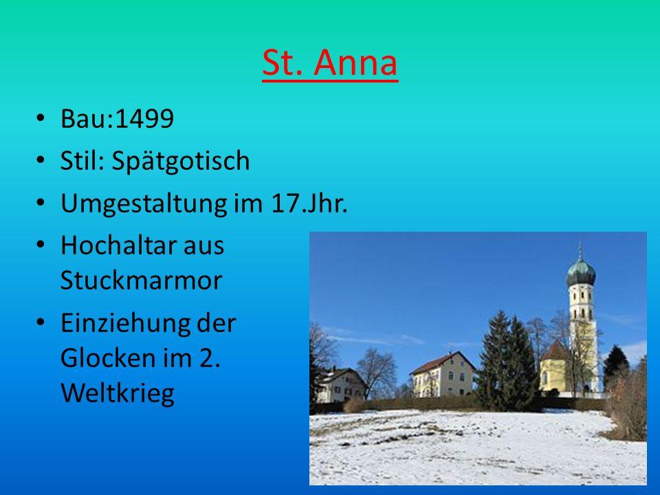 St. Anna Bau:1499 Stil: Spätgotisch Umgestaltung im 17.Jhr. Hochaltar aus Stuckmarmor Einziehung der Glocken im 2. Weltkrieg