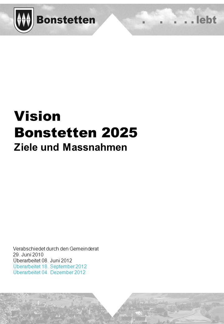 Vision Bonstetten 2025 Ziele und Massnahmen Verabschiedet durch den Gemeinderat 29. Juni 2010 Überarbeitet 08. Juni 2012 Überarbeitet 18. September 20