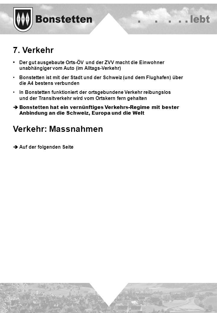 7. Verkehr Der gut ausgebaute Orts-ÖV und der ZVV macht die Einwohner unabhängiger vom Auto (im Alltags-Verkehr) Bonstetten ist mit der Stadt und der