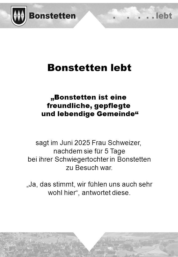 Bonstetten lebt Bonstetten ist eine freundliche, gepflegte und lebendige Gemeinde sagt im Juni 2025 Frau Schweizer, nachdem sie für 5 Tage bei ihrer S