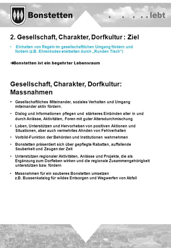 2. Gesellschaft, Charakter, Dorfkultur : Ziel Einhalten von Regeln im gesellschaftlichen Umgang fördern und fordern (z.B. Ehrenkodex erarbeiten durch
