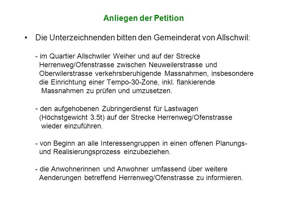 Anliegen der Petition Die Unterzeichnenden bitten den Gemeinderat von Allschwil: - im Quartier Allschwiler Weiher und auf der Strecke Herrenweg/Ofenstrasse zwischen Neuweilerstrasse und Oberwilerstrasse verkehrsberuhigende Massnahmen, insbesondere die Einrichtung einer Tempo-30-Zone, inkl.