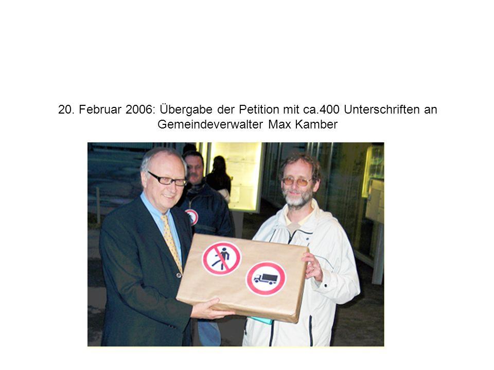 20. Februar 2006: Übergabe der Petition mit ca.400 Unterschriften an Gemeindeverwalter Max Kamber
