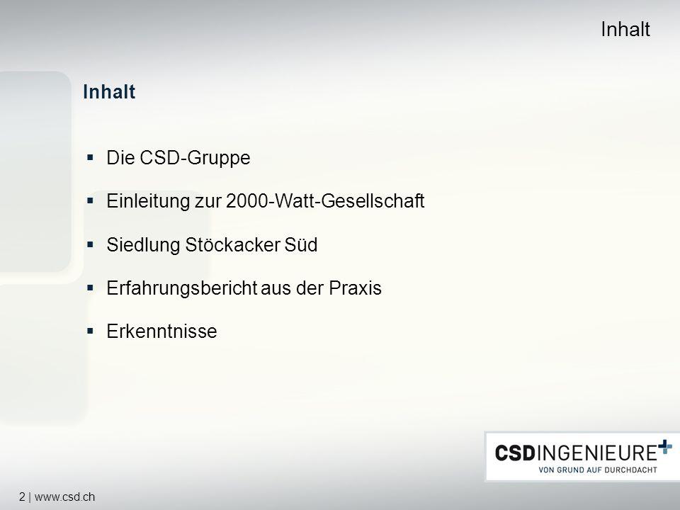2 | www.csd.ch Inhalt Die CSD-Gruppe Einleitung zur 2000-Watt-Gesellschaft Siedlung Stöckacker Süd Erfahrungsbericht aus der Praxis Erkenntnisse
