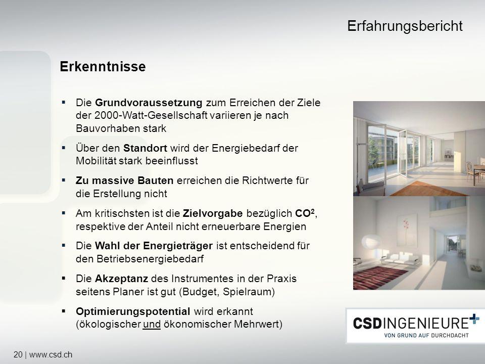 20 | www.csd.ch Erkenntnisse Erfahrungsbericht Die Grundvoraussetzung zum Erreichen der Ziele der 2000-Watt-Gesellschaft variieren je nach Bauvorhaben