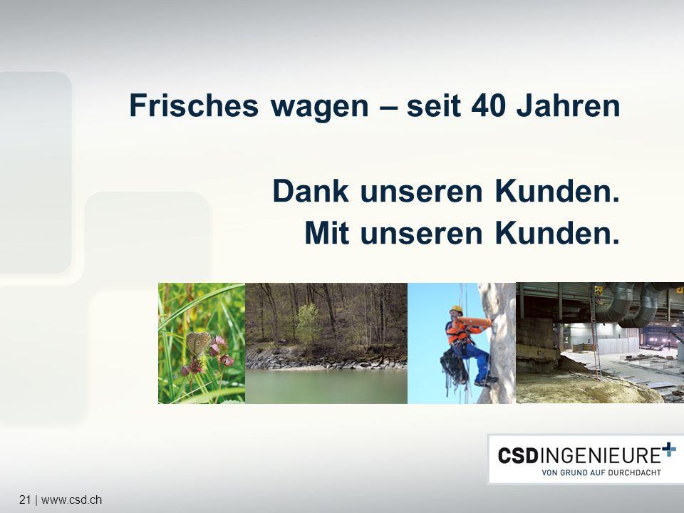 21 | www.csd.ch Frisches wagen – seit 40 Jahren Dank unseren Kunden. Mit unseren Kunden.
