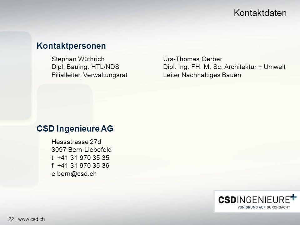 22 | www.csd.ch Kontaktdaten Kontaktpersonen Stephan WüthrichUrs-Thomas Gerber Dipl. Bauing. HTL/NDSDipl. Ing. FH, M. Sc. Architektur + Umwelt Filiall