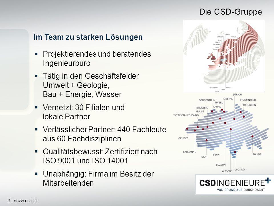 3 | www.csd.ch Die CSD-Gruppe Projektierendes und beratendes Ingenieurbüro Tätig in den Geschäftsfelder Umwelt + Geologie, Bau + Energie, Wasser Verne