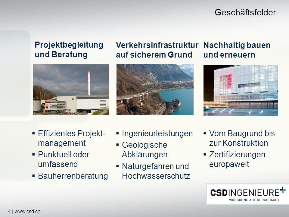 4 | www.csd.ch Geschäftsfelder Nachhaltig bauen und erneuern Vom Baugrund bis zur Konstruktion Zertifizierungen europaweit Verkehrsinfrastruktur auf s
