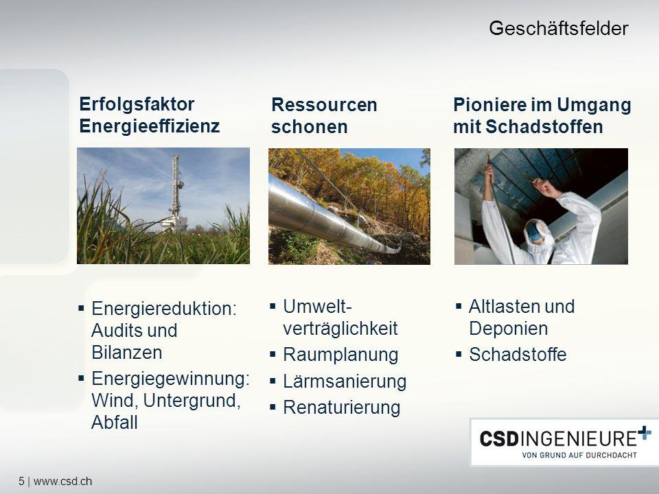 5 | www.csd.ch Geschäftsfelder Erfolgsfaktor Energieeffizienz Ressourcen schonen Pioniere im Umgang mit Schadstoffen Umwelt- verträglichkeit Raumplanu