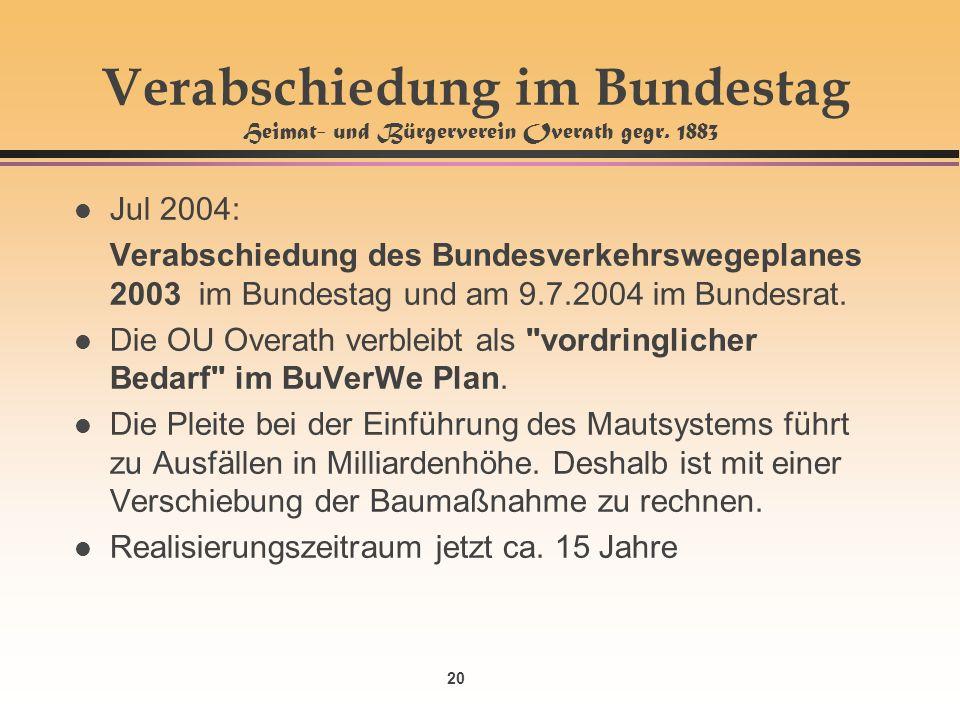 20 Verabschiedung im Bundestag Heimat- und Bürgerverein Overath gegr. 1883 l Jul 2004: Verabschiedung des Bundesverkehrswegeplanes 2003 im Bundestag u