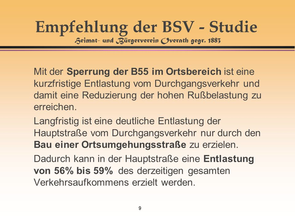 9 Empfehlung der BSV - Studie Heimat- und Bürgerverein Overath gegr. 1883 Mit der Sperrung der B55 im Ortsbereich ist eine kurzfristige Entlastung vom