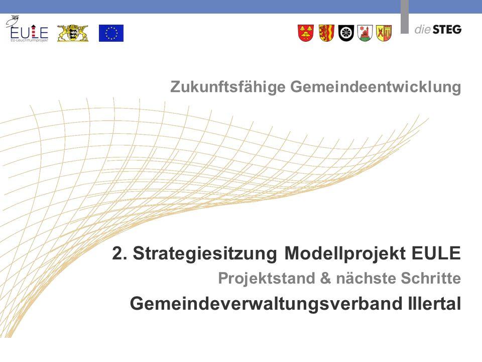 Zukunftsfähige Gemeindeentwicklung 2. Strategiesitzung Modellprojekt EULE Projektstand & nächste Schritte Gemeindeverwaltungsverband Illertal