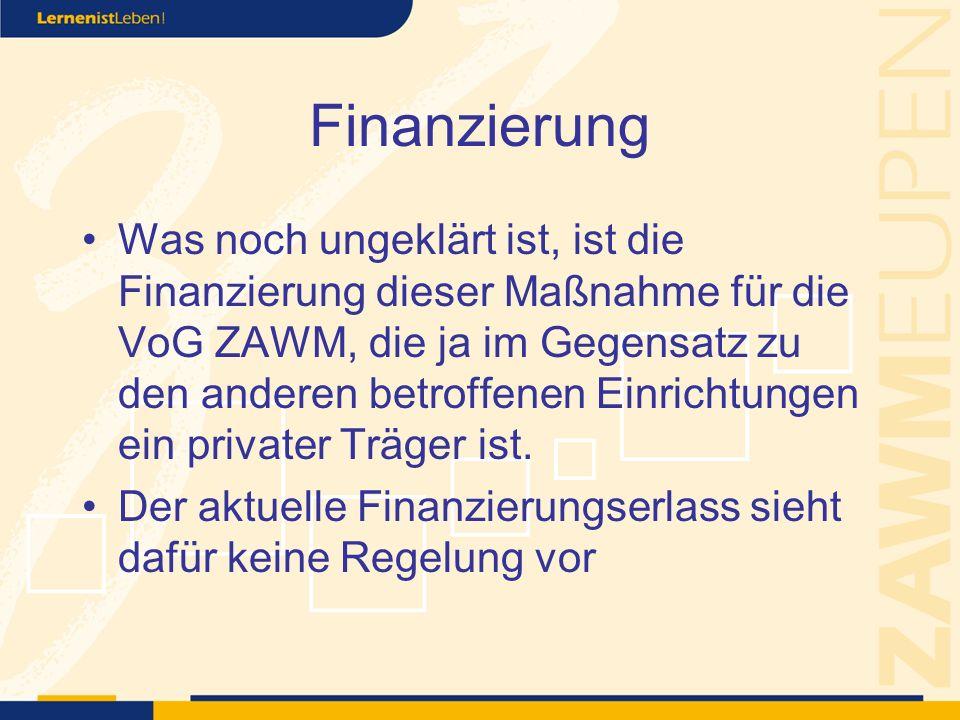 Finanzierung Was noch ungeklärt ist, ist die Finanzierung dieser Maßnahme für die VoG ZAWM, die ja im Gegensatz zu den anderen betroffenen Einrichtungen ein privater Träger ist.