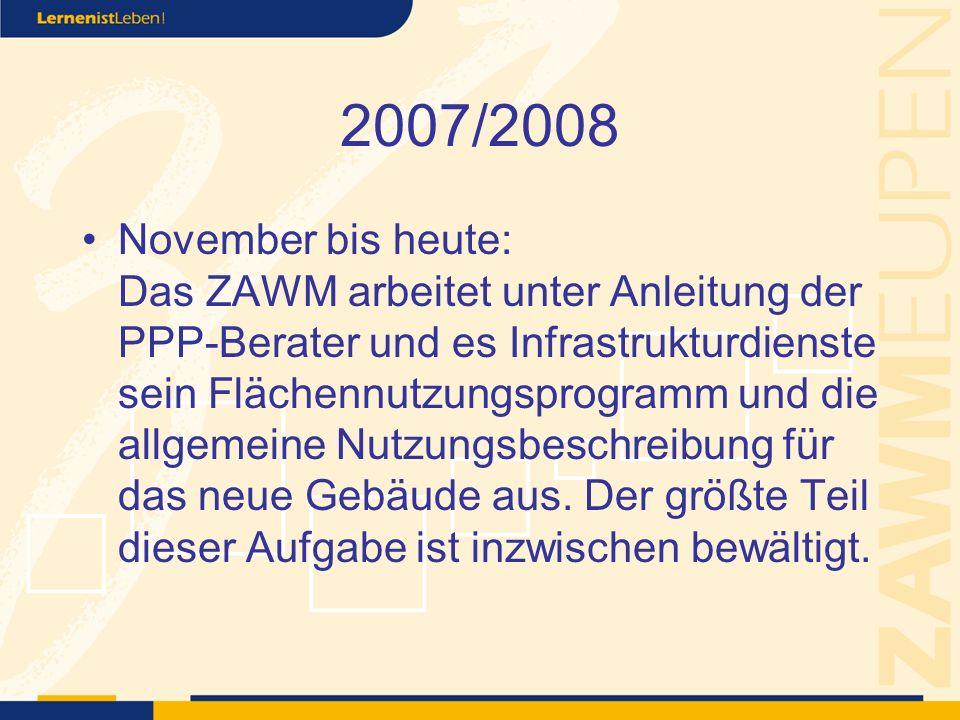 2007/2008 November bis heute: Das ZAWM arbeitet unter Anleitung der PPP-Berater und es Infrastrukturdienste sein Flächennutzungsprogramm und die allgemeine Nutzungsbeschreibung für das neue Gebäude aus.