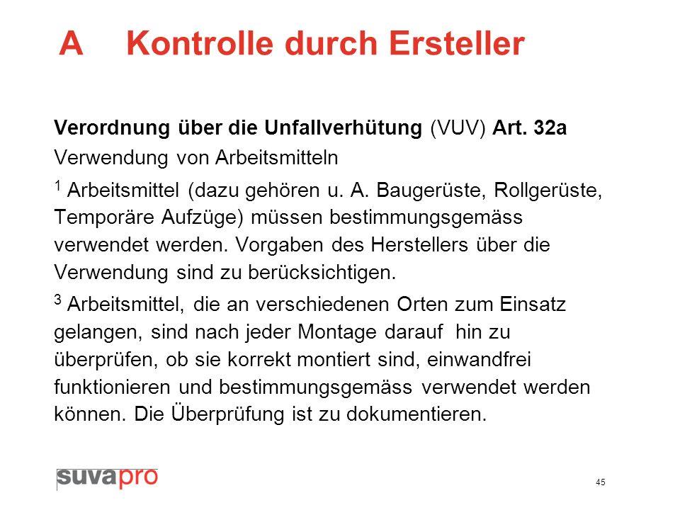 45 AKontrolle durch Ersteller Verordnung über die Unfallverhütung (VUV) Art. 32a Verwendung von Arbeitsmitteln 1 Arbeitsmittel (dazu gehören u. A. Bau