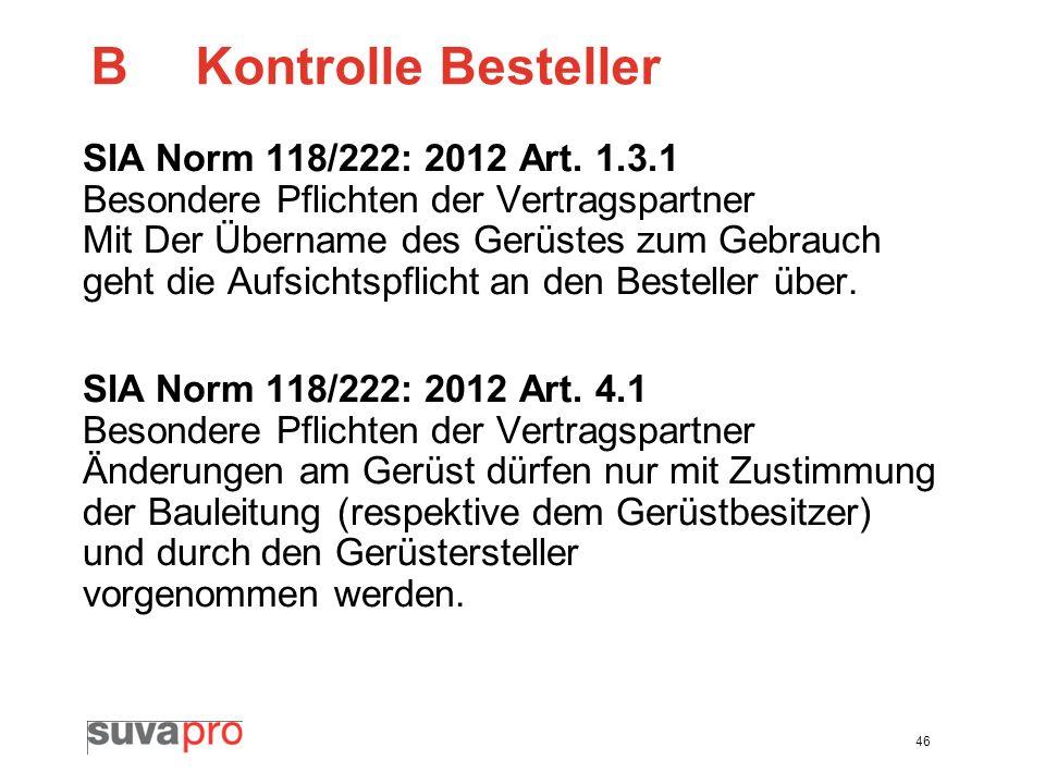 46 BKontrolle Besteller SIA Norm 118/222: 2012 Art. 1.3.1 Besondere Pflichten der Vertragspartner Mit Der Übername des Gerüstes zum Gebrauch geht die