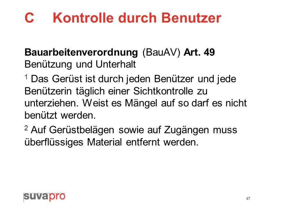 47 CKontrolle durch Benutzer Bauarbeitenverordnung (BauAV) Art. 49 Benützung und Unterhalt 1 Das Gerüst ist durch jeden Benützer und jede Benützerin t