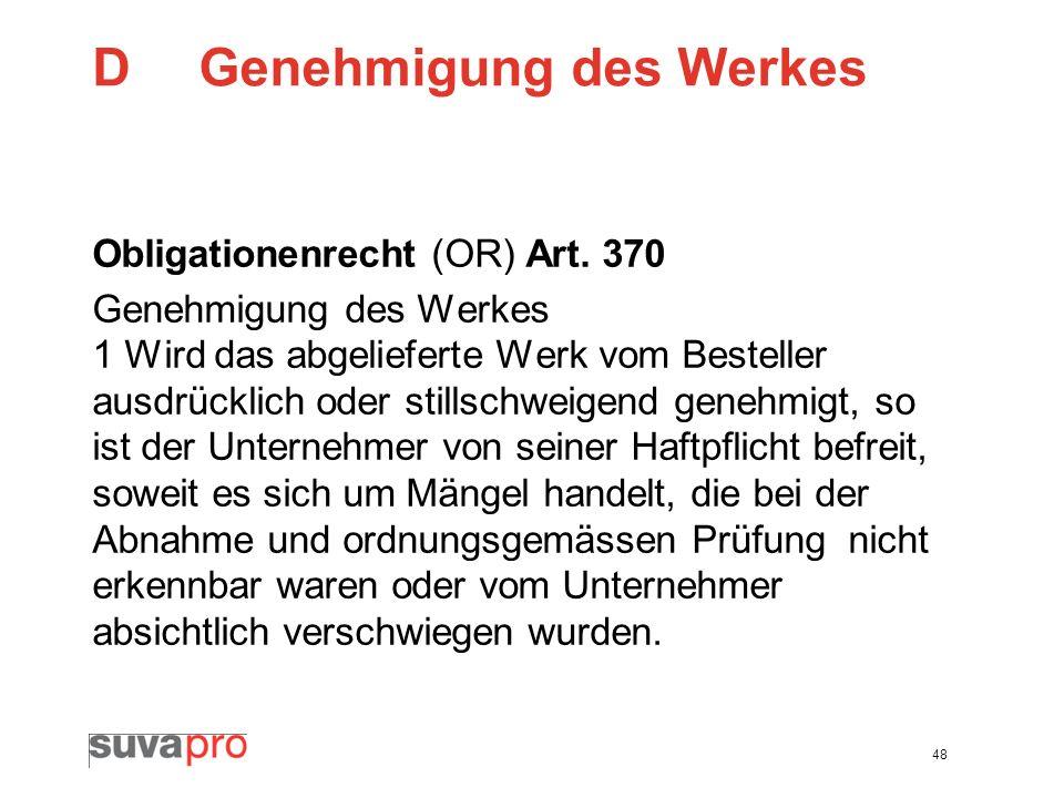 48 DGenehmigung des Werkes Obligationenrecht (OR) Art. 370 Genehmigung des Werkes 1 Wird das abgelieferte Werk vom Besteller ausdrücklich oder stillsc