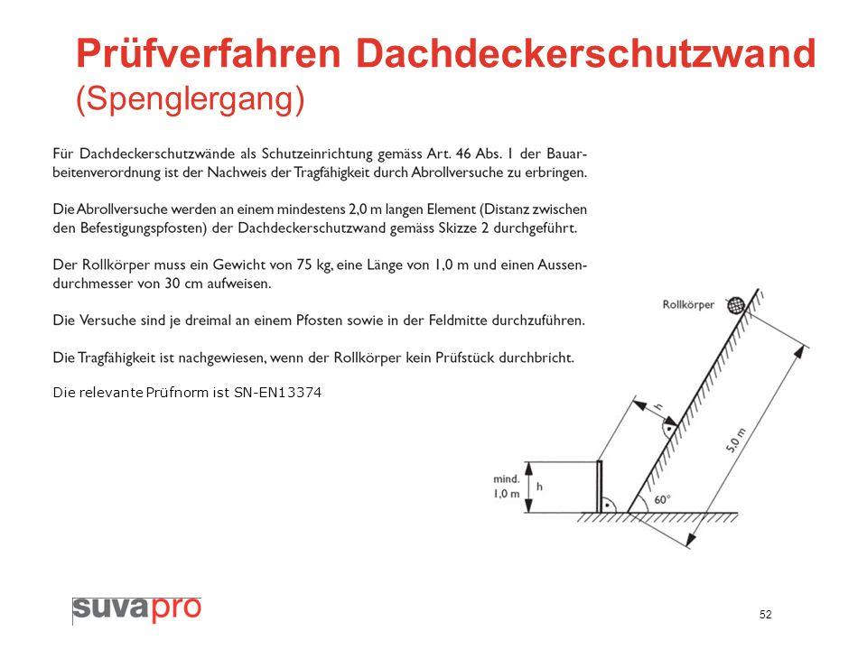 52 Prüfverfahren Dachdeckerschutzwand (Spenglergang) Die relevante Prüfnorm ist SN-EN13374