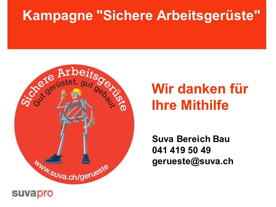 Suva Bereich Bau 041 419 50 49 gerueste@suva.ch Wir danken für Ihre Mithilfe Kampagne