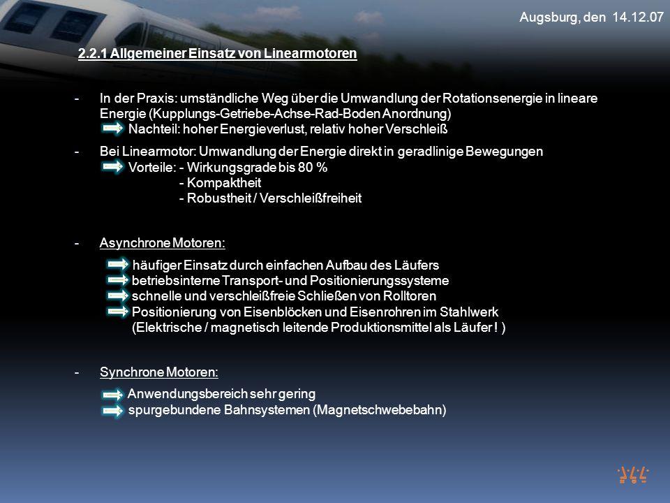 Augsburg, den 14.12.07 2.2.1 Allgemeiner Einsatz von Linearmotoren - In der Praxis: umständliche Weg über die Umwandlung der Rotationsenergie in linea