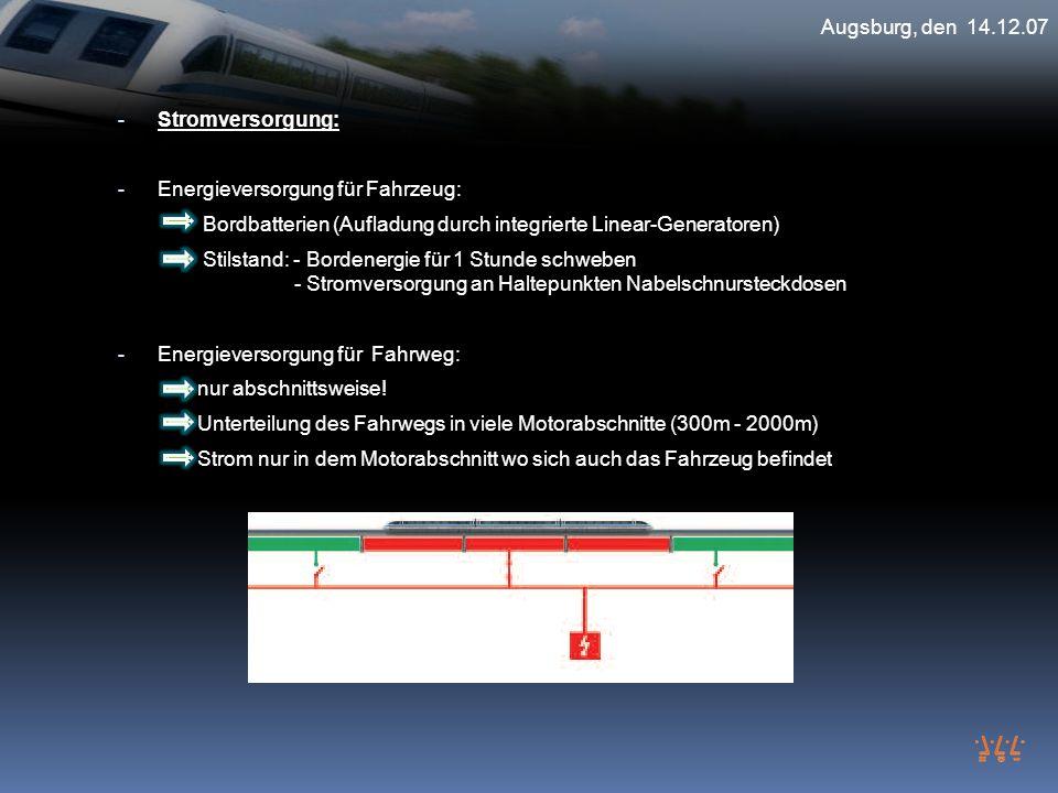 - Stromversorgung: - Energieversorgung für Fahrzeug: Bordbatterien (Aufladung durch integrierte Linear-Generatoren) Stilstand: - Bordenergie für 1 Stu