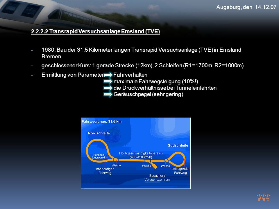 Augsburg, den 14.12.07 2.2.2.2 Transrapid Versuchsanlage Emsland (TVE) - 1980: Bau der 31,5 Kilometer langen Transrapid Versuchsanlage (TVE) in Emslan