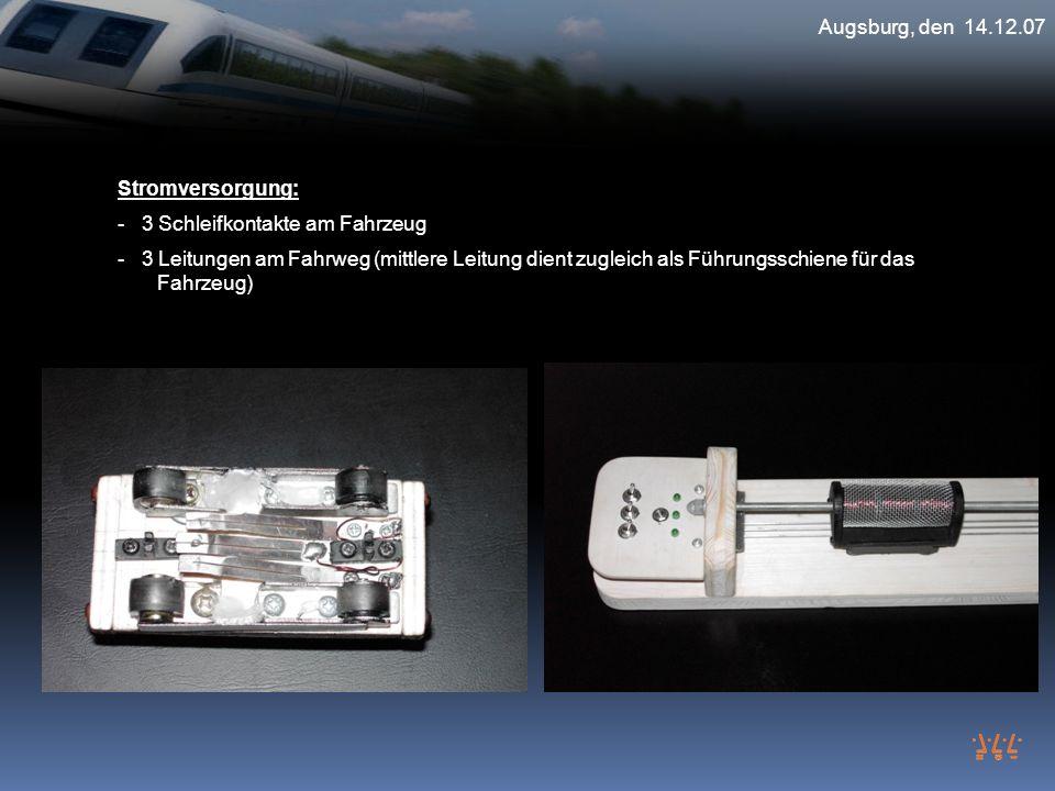 Augsburg, den 14.12.07 Stromversorgung: - 3 Schleifkontakte am Fahrzeug - 3 Leitungen am Fahrweg (mittlere Leitung dient zugleich als Führungsschiene