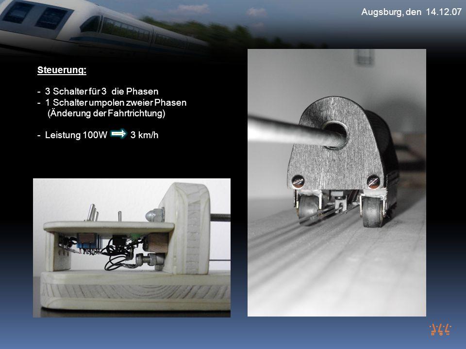 Augsburg, den 14.12.07 Steuerung: - 3 Schalter für 3 die Phasen - 1 Schalter umpolen zweier Phasen (Änderung der Fahrtrichtung) - Leistung 100W 3 km/h