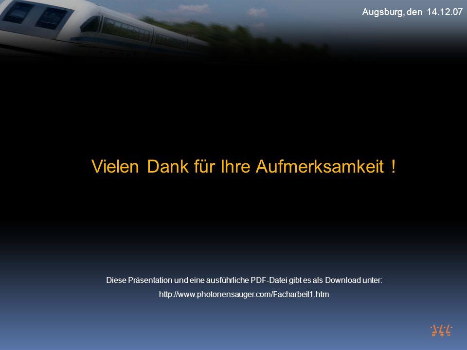 Augsburg, den 14.12.07 Vielen Dank für Ihre Aufmerksamkeit ! Diese Präsentation und eine ausführliche PDF-Datei gibt es als Download unter: http://www