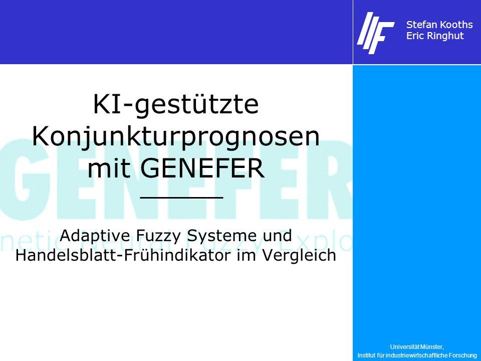 Universität Münster, Institut für industriewirtschaftliche Forschung Stefan Kooths Eric Ringhut KI-gestützte Konjunkturprognosen mit GENEFER Adaptive Fuzzy Systeme und Handelsblatt-Frühindikator im Vergleich