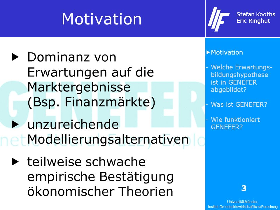 Universität Münster, Institut für industriewirtschaftliche Forschung Stefan Kooths Eric Ringhut 3 Motivation Dominanz von Erwartungen auf die Markterg