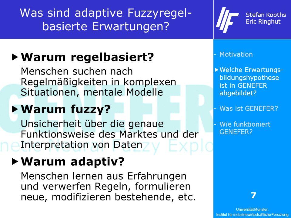 Universität Münster, Institut für industriewirtschaftliche Forschung Stefan Kooths Eric Ringhut 7 Was sind adaptive Fuzzyregel- basierte Erwartungen?