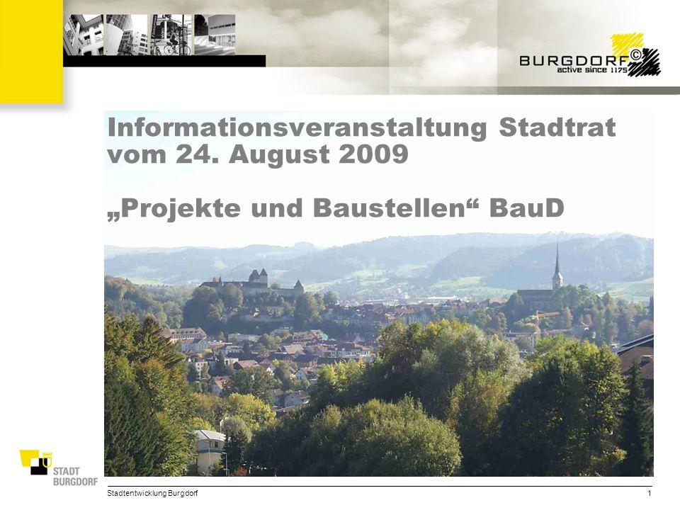 Stadtentwicklung Burgdorf1 Informationsveranstaltung Stadtrat vom 24. August 2009 Projekte und Baustellen BauD