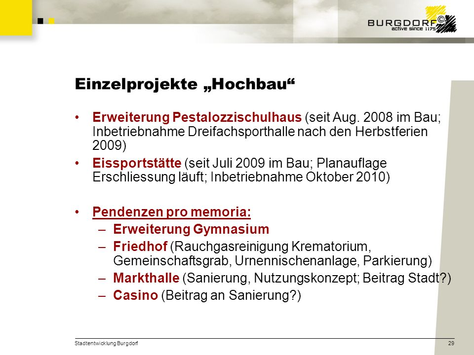 Stadtentwicklung Burgdorf29 Einzelprojekte Hochbau Erweiterung Pestalozzischulhaus (seit Aug. 2008 im Bau; Inbetriebnahme Dreifachsporthalle nach den