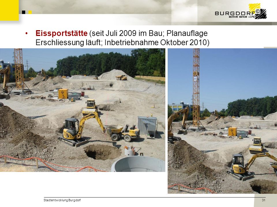 Stadtentwicklung Burgdorf31 Eissportstätte (seit Juli 2009 im Bau; Planauflage Erschliessung läuft; Inbetriebnahme Oktober 2010)
