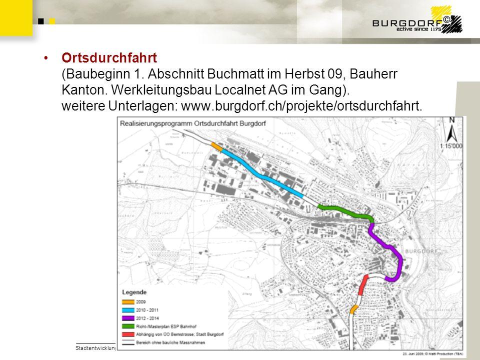 Stadtentwicklung Burgdorf34 Ortsdurchfahrt (Baubeginn 1. Abschnitt Buchmatt im Herbst 09, Bauherr Kanton. Werkleitungsbau Localnet AG im Gang). weiter