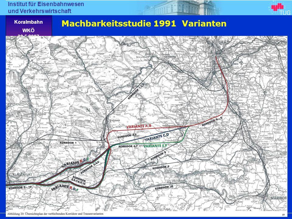 Institut für Eisenbahnwesen und Verkehrswirtschaft Klaus Rießberger Technische Universität Graz, Austria Koralmbahn WKÖ 30.5.2007 Machbarkeitsstudie 1