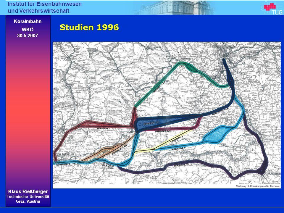 Institut für Eisenbahnwesen und Verkehrswirtschaft Klaus Rießberger Technische Universität Graz, Austria Koralmbahn WKÖ 30.5.2007 Studien 1996